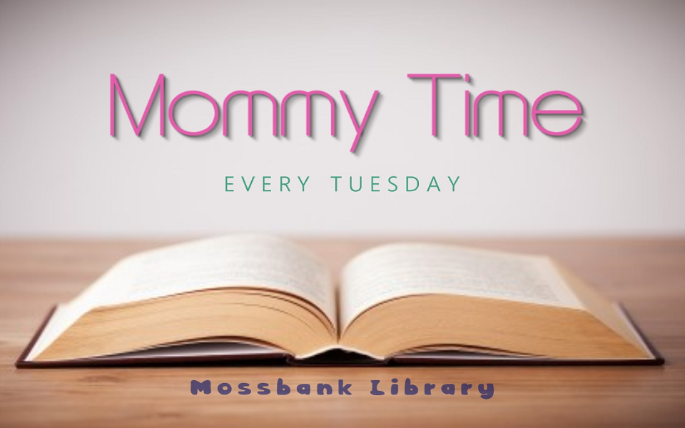 Mommy Time – Mossbank Public Library
